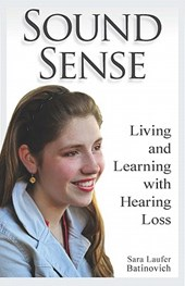 Sound Sense - Living and Learning with Hearing Loss | Sara Laufer Batinovich |
