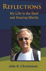 Reflections - My Life in the Deaf and Hearing Worlds | John B Christiansen |