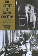 The History of Special Education - From Isolation to Integration | Margret Winzer |
