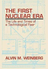 The First Nuclear Era | Alvin Martin Weinberg |