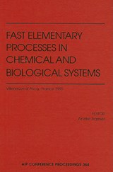 Fast Elementary Processes in Chemical and Biological Systems | auteur onbekend |