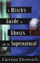 A Witch's Guide to Ghosts and the Supernatural