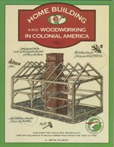 Homebuilding and Woodworking in Colonial America | C. Keith Wilbur |