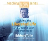 Living the Liberated Life and Dealing With the Pain-Body | Eckhart Tolle |