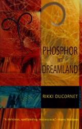 Phosphor in Dreamland | Rikki Ducornet |
