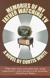 Memories of My Father Watching TV | Curtis White |