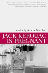 Jack Kerouac Is Pregnant | Aurelie Sheehan |