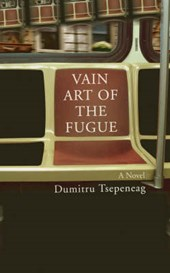 Vain Art of the Fugue | Dumitru Tsepeneag |