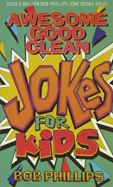 Awesome Good Clean Jokes for Kids | Bob Phillips |