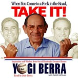When You Come to a Fork in the Road, Take It! | Yogi Berra |