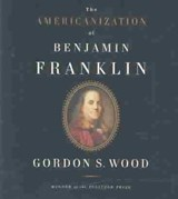 The Americanization of Benjamin Franklin | Gordon S Wood |