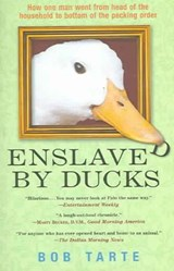 ENSLAVED BY DUCKS: HOW ONE MAN WENT FROM | Bob Tarte |