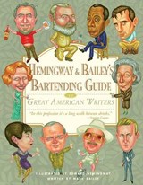 Hemingway & Bailey's Bartending Guide to Great American Writers | Edward Hemingway & Mark Bailey |
