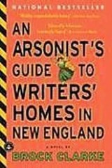An Arsonist's Guide to Writers' Homes in New England | Brock Clarke |