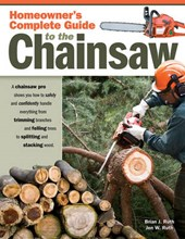 Homeowner's Complete Guide to the Chainsaw | Brian J. Ruth |