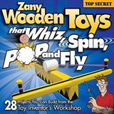 Zany Wooden Toys That Whiz, Spin, Pop, and Fly | Bob Gilsdorf |