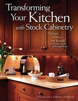 Transforming Your Kitchen with Stock Cabinetry | Benson, Jonathan ; Benson, Sherry |