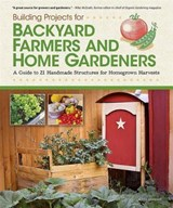 Building Projects for Backyard Farmers and Home Gardeners | Chris Gleason |