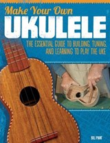 Make Your Own Ukulele | Bill Plant |