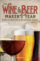 The Wine & Beer Maker's Year | Roy Elkins |