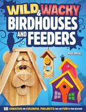 Wild & Wacky Birdhouses and Feeders | Paul Meisel |