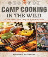 Camp Cooking in the Wild | Mark Scriver |