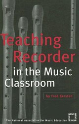 Teaching Recorder in the Music Classroom | Fred Kersten |