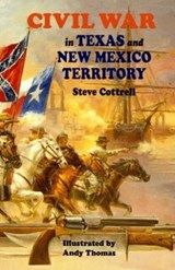 Civil War in Texas and New Mexico Territory | Steve Cottrell |