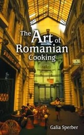 The Art of Romanian Cooking | Galia Sperber |