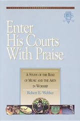 Enter His Courts with Praise | Robert E. Webber |
