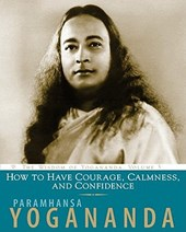 How to Have Courage, Calmness, and Confidence | Paramhanse Yogananda |