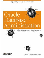 Oracle Database Administration - The Essential Reference | David C Kreines |