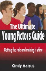 The Ultimate Young Actor's Guide | Cindy Marcus |