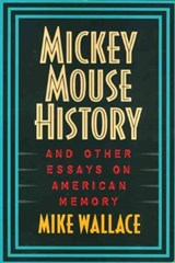 Mickey Mouse History and Other Essays on American Memory | Mike Wallace |