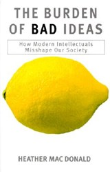 The Burden of Bad Ideas | Heather MacDonald |