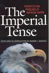 The Imperial Tense | Andrew J. Bacevich |