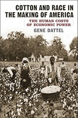 Cotton and Race in the Making of America | Eugene R. Dattel |