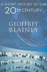 A Short History of the 20th Century | Geoffrey Blainey |