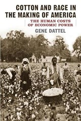 Cotton and Race in the Making of America | Gene Dattel |
