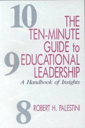 The Ten-Minute Guide to Educational Leadership | Robert H. Palestini |