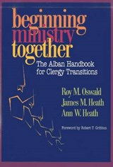 Beginning Ministry Together | Oswald, Roy M. ; Heath, James M. ; Heath, Ann W. |