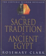 The Sacred Tradition in Ancient Egypt | Rosemary Clark |