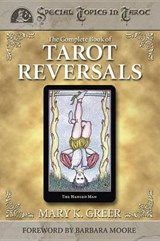 The Complete Book of Tarot Reversals | Mary K. Greer |