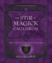To Stir a Magick Cauldron to Stir a Magick Cauldron | Silver Ravenwolf |