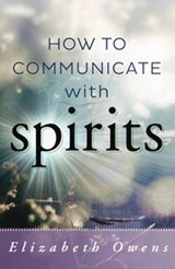 How to Communicate With Spirits | Elizabeth Owens |