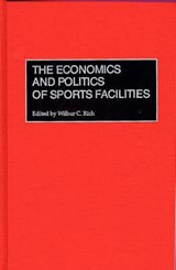 The Economics and Politics of Sports Facilities | Wilbur C. Rich |