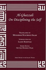 Al-Ghazzali on Disciplining the Self | Muhammad Al-Ghazzali |
