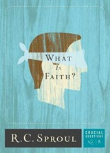 What Is Faith? | R. C. Sproul |