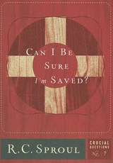 Can I Be Sure I'm Saved? | R. C. Sproul |