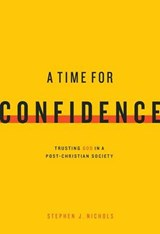 A Time for Confidence | Stephen J. Nichols |
